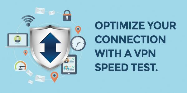 Optimize Your Connection With a VPN Speed Test